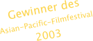 Gewinner des  Asian-Pacific-Filmfestival 2003